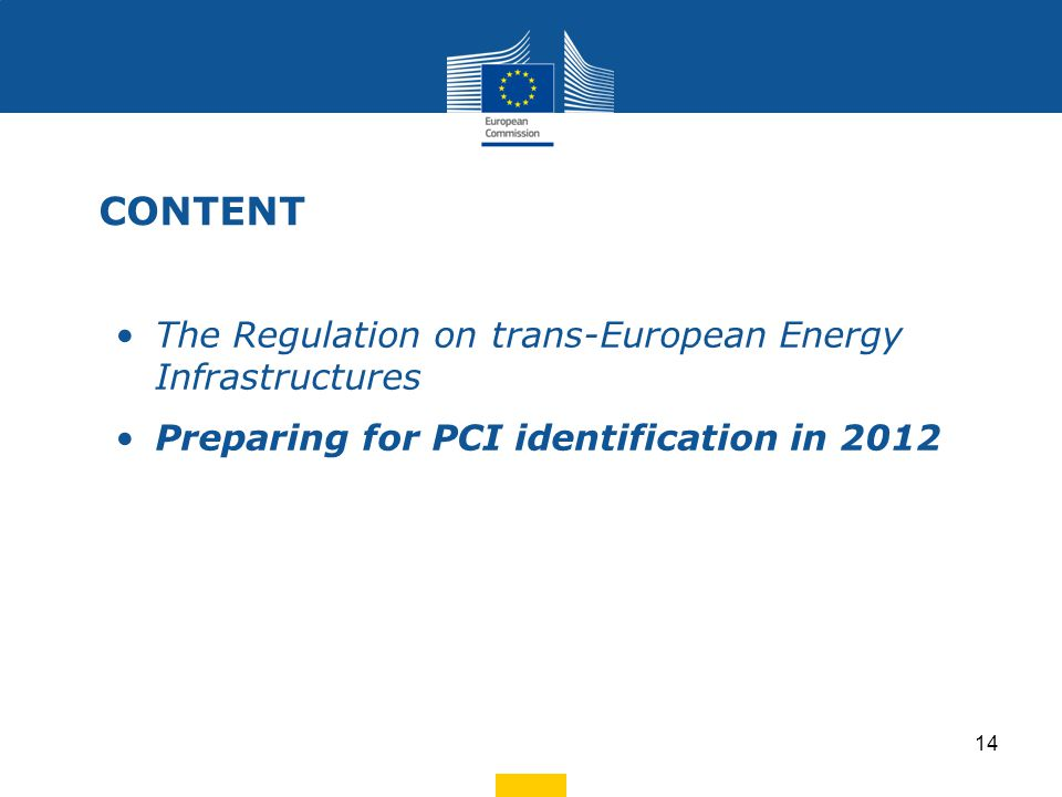 The Regulation on trans-European Energy Infrastructures Preparing for PCI identification in 2012 CONTENT 14