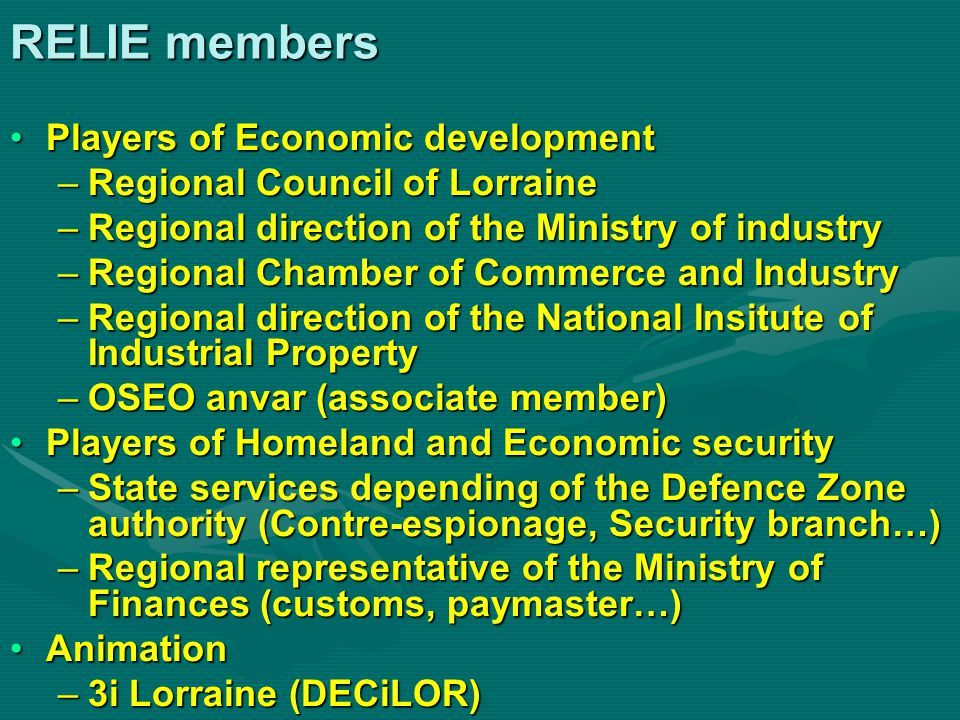 RELIE members Players of Economic developmentPlayers of Economic development –Regional Council of Lorraine –Regional direction of the Ministry of indu