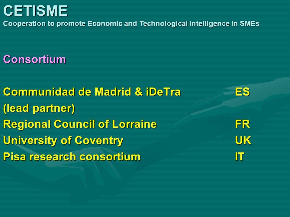 Consortium Communidad de Madrid & iDeTraES (lead partner) Regional Council of LorraineFR University of CoventryUK Pisa research consortiumIT CETISME C