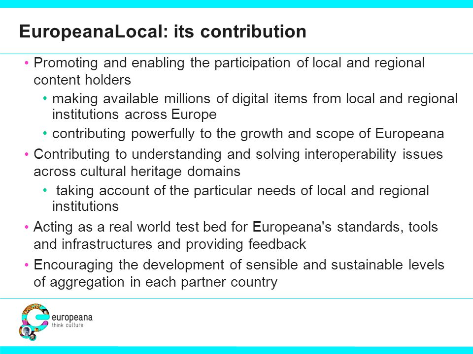 EuropeanaLocal: its contribution Promoting and enabling the participation of local and regional content holders making available millions of digital i