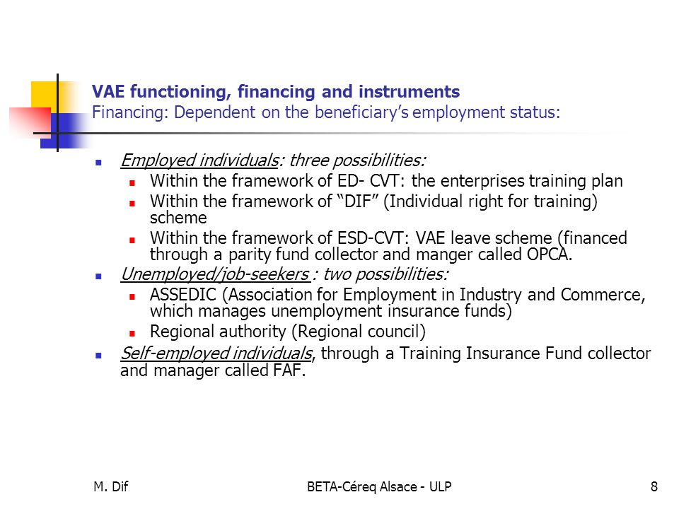 M. DifBETA-Céreq Alsace - ULP8 VAE functioning, financing and instruments Financing: Dependent on the beneficiary's employment status: Employed indivi