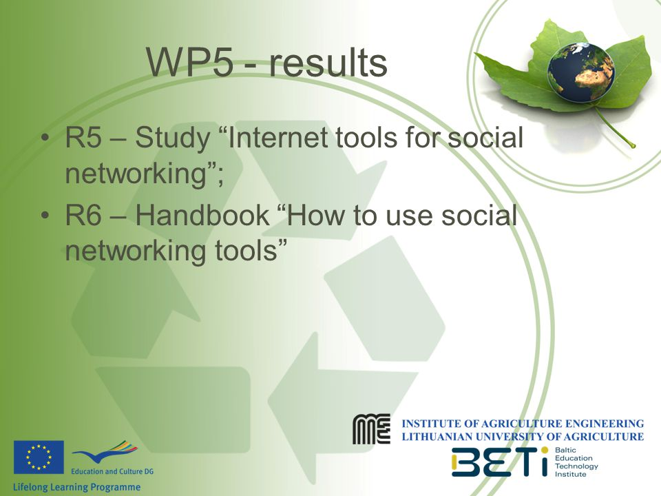 WP5 - results R5 – Study Internet tools for social networking ; R6 – Handbook How to use social networking tools