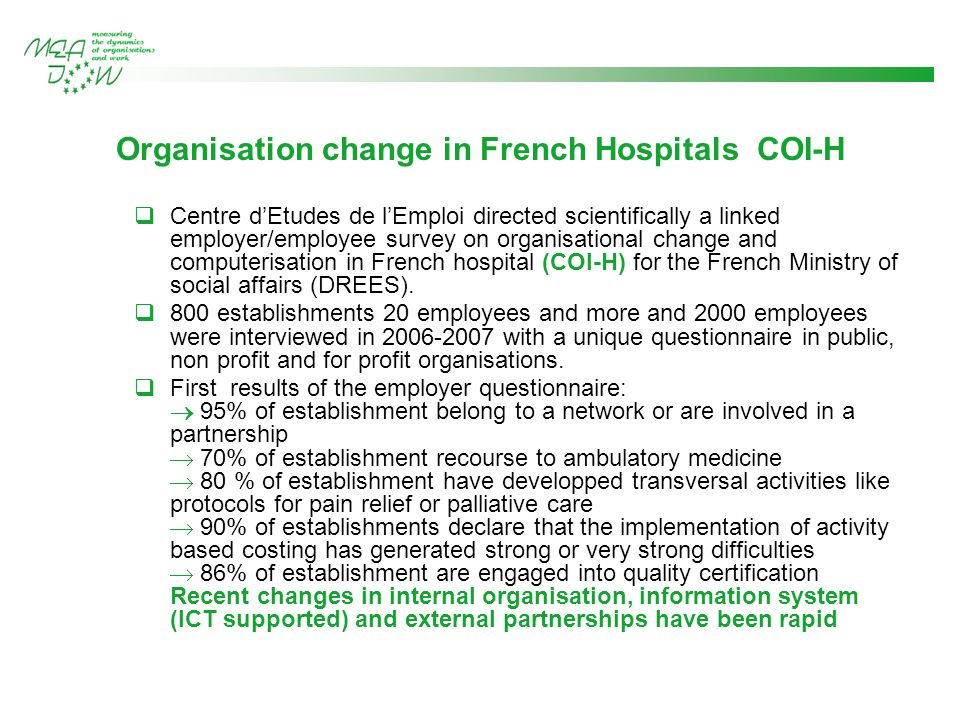 Organisation change in French Hospitals COI-H  Centre d'Etudes de l'Emploi directed scientifically a linked employer/employee survey on organisational change and computerisation in French hospital (COI-H) for the French Ministry of social affairs (DREES).