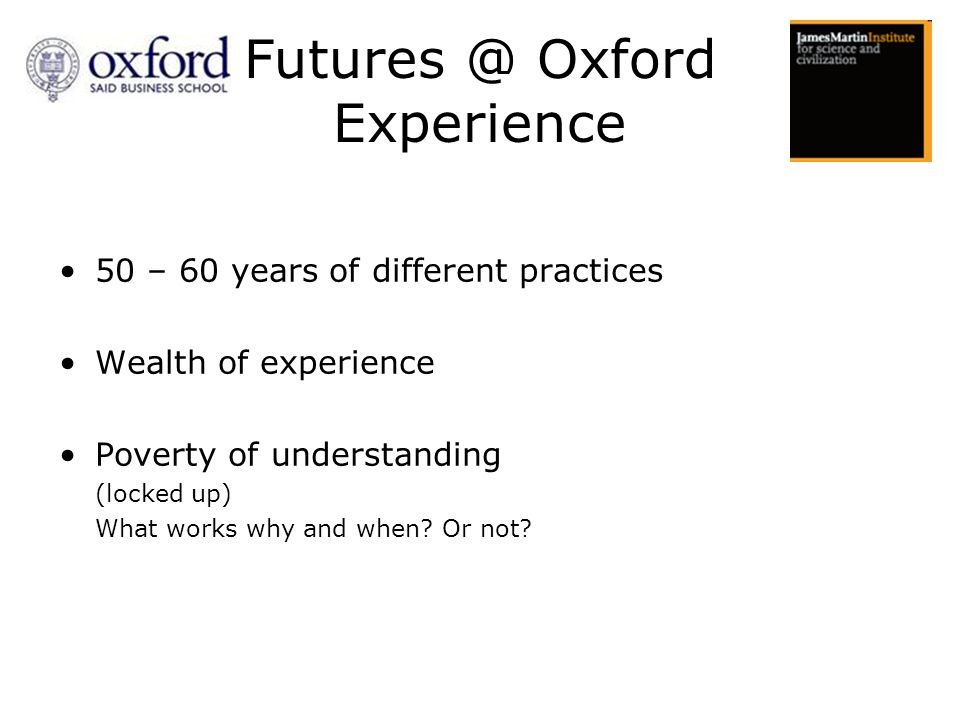 50 – 60 years of different practices Wealth of experience Poverty of understanding (locked up) What works why and when.