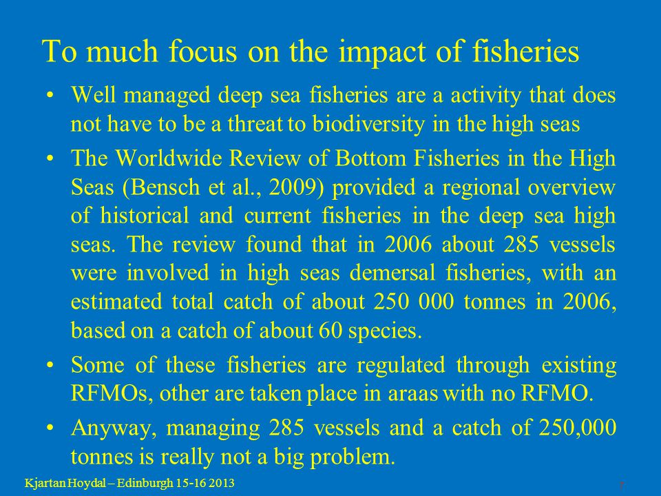 7 Kjartan Hoydal – Edinburgh 15-16 2013 To much focus on the impact of fisheries Well managed deep sea fisheries are a activity that does not have to