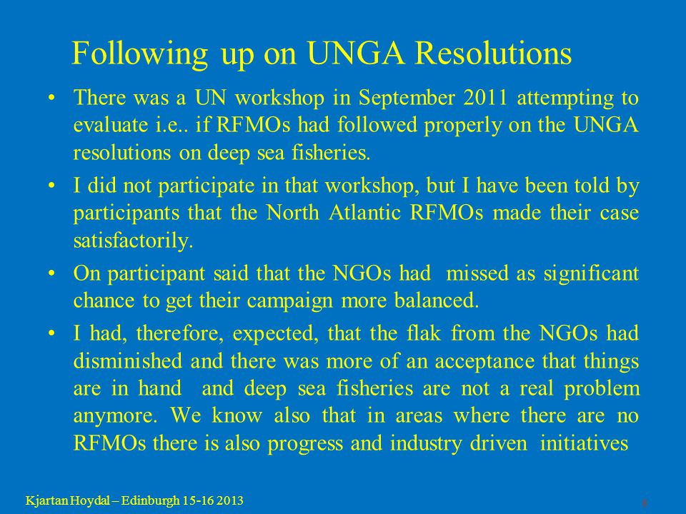 8 Kjartan Hoydal – Edinburgh 15-16 2013 Following up on UNGA Resolutions There was a UN workshop in September 2011 attempting to evaluate i.e.. if RFM