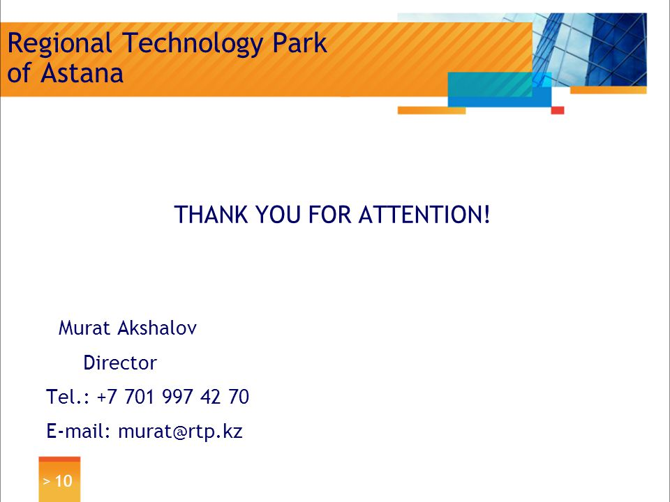 > 10 Regional Technology Park of Astana THANK YOU FOR ATTENTION.