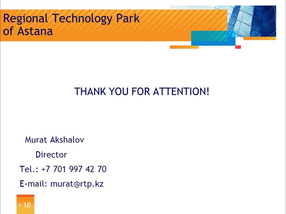 > 10 Regional Technology Park of Astana THANK YOU FOR ATTENTION! Murat Akshalov Director Tel.: +7 701 997 42 70 E-mail: murat@rtp.kz