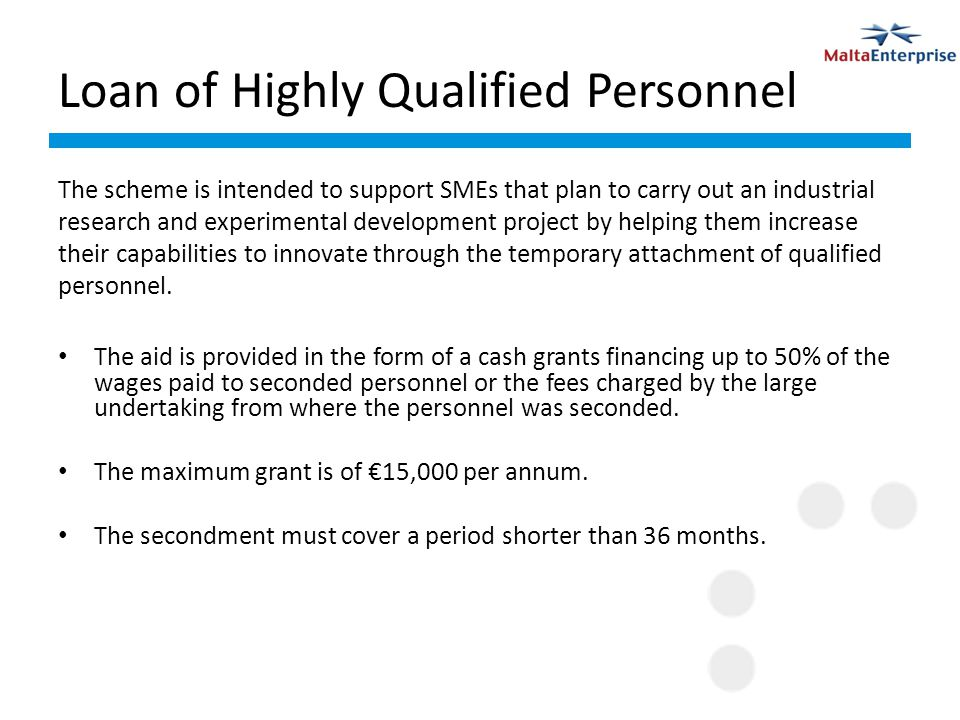 Loan of Highly Qualified Personnel An agreement must exist between the SME receiving the seconded personnel and the research organisation or large enterprise specifying the terms and conditions of the loan or secondment.