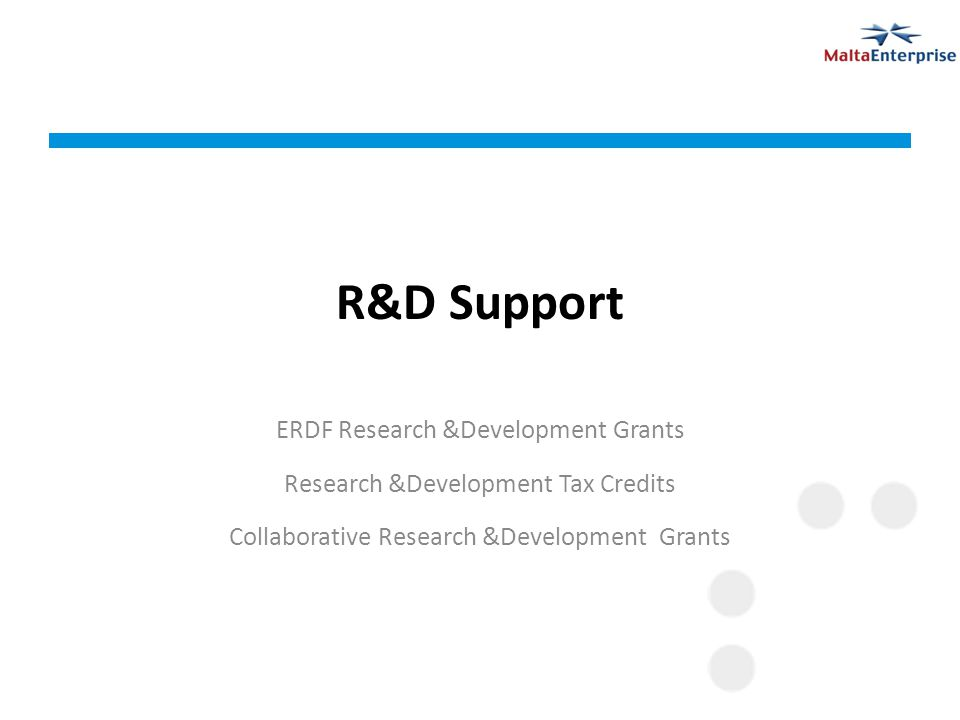 R&D Incentives Tax credits supporting all any Industrial Research and Experimental Development Projects To support cross border collaboration with undertakings from other EU member states.