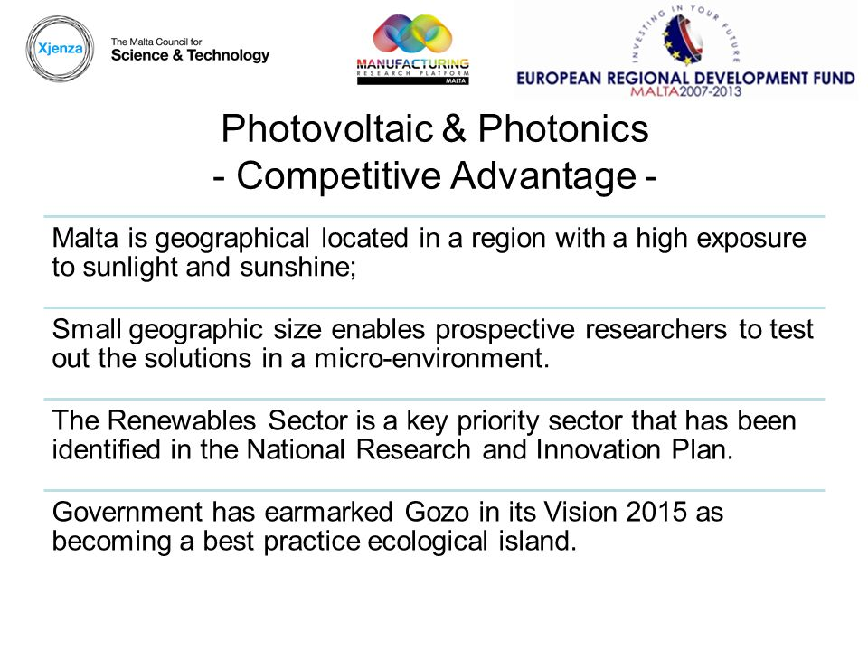 Photovoltaic & Photonics - Competitive Advantage - Malta is geographical located in a region with a high exposure to sunlight and sunshine; Small geographic size enables prospective researchers to test out the solutions in a micro-environment.
