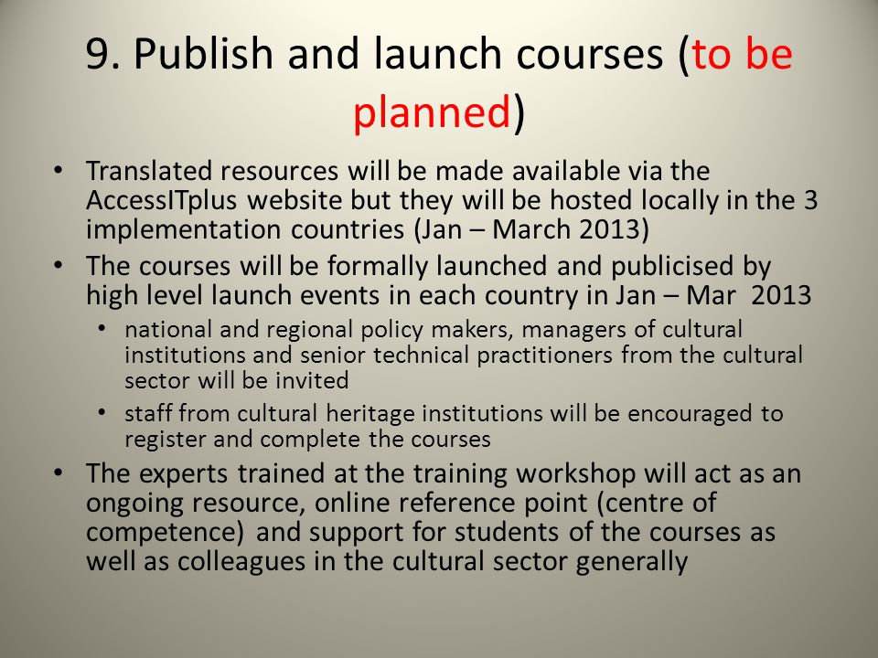 9. Publish and launch courses (to be planned) Translated resources will be made available via the AccessITplus website but they will be hosted locally