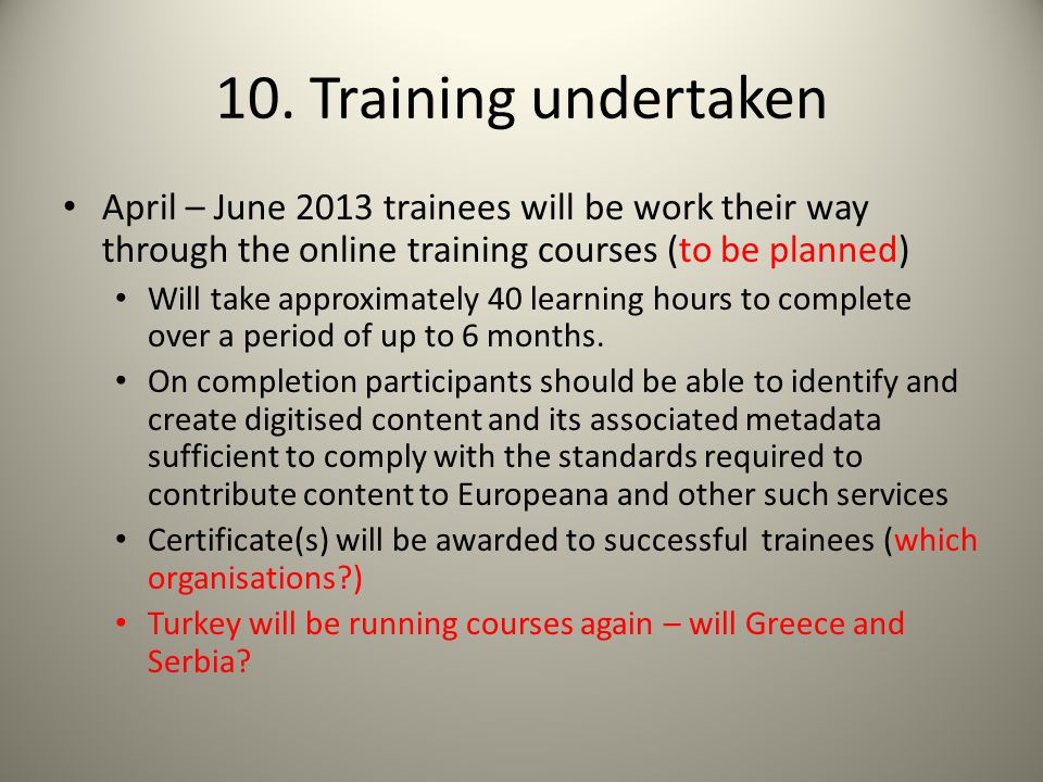 10. Training undertaken April – June 2013 trainees will be work their way through the online training courses (to be planned) Will take approximately
