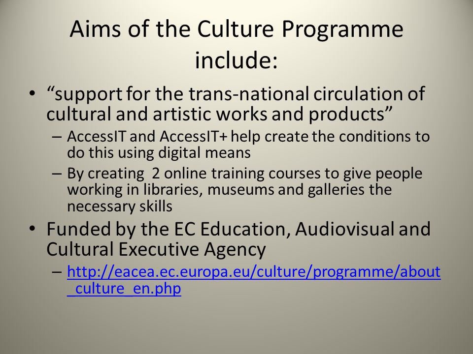 "Aims of the Culture Programme include: ""support for the trans-national circulation of cultural and artistic works and products"" – AccessIT and AccessI"