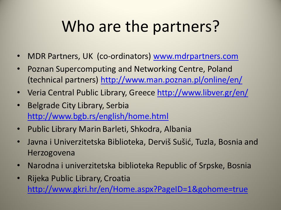 Who are the partners? MDR Partners, UK (co-ordinators) www.mdrpartners.comwww.mdrpartners.com Poznan Supercomputing and Networking Centre, Poland (tec