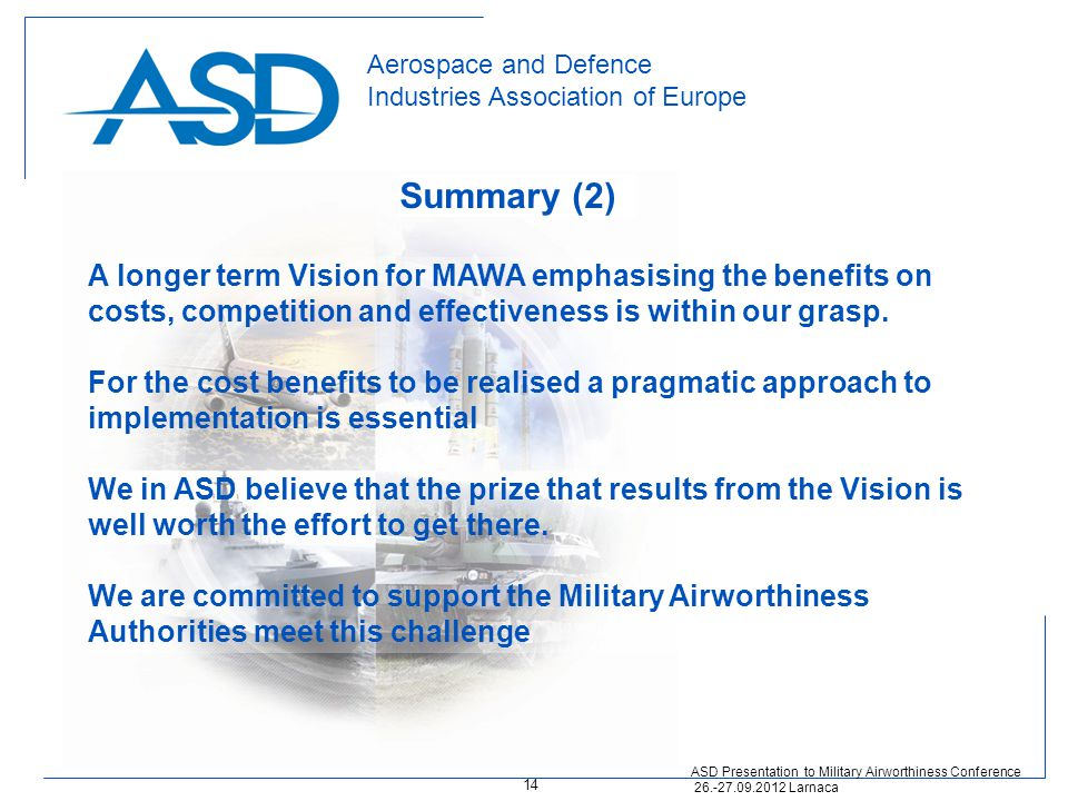 Aerospace and Defence Industries Association of Europe Summary (2) A longer term Vision for MAWA emphasising the benefits on costs, competition and effectiveness is within our grasp.
