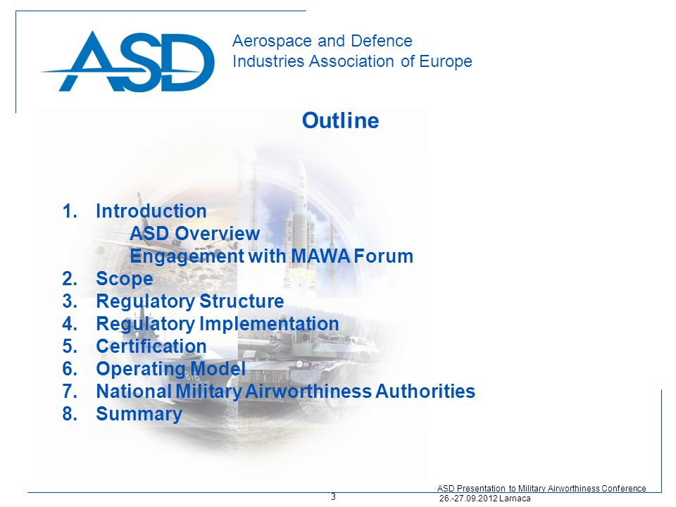 Aerospace and Defence Industries Association of Europe 1.Introduction ASD Overview Engagement with MAWA Forum 2.Scope 3.Regulatory Structure 4.Regulat