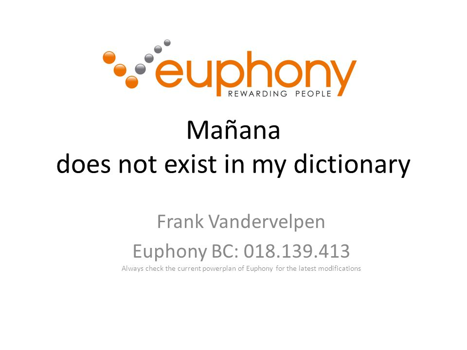 Mañana does not exist in my dictionary Frank Vandervelpen Euphony BC: Always check the current powerplan of Euphony for the latest modifications