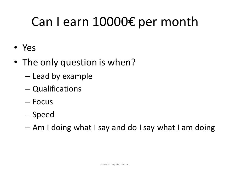 Can I earn 10000€ per month Yes The only question is when.