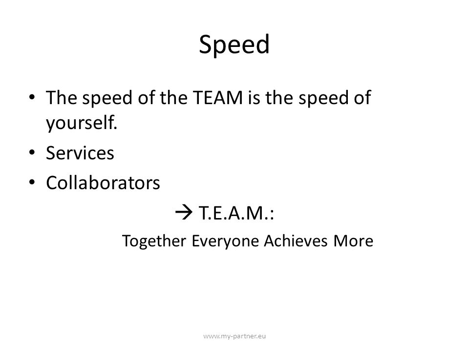 Speed The speed of the TEAM is the speed of yourself.
