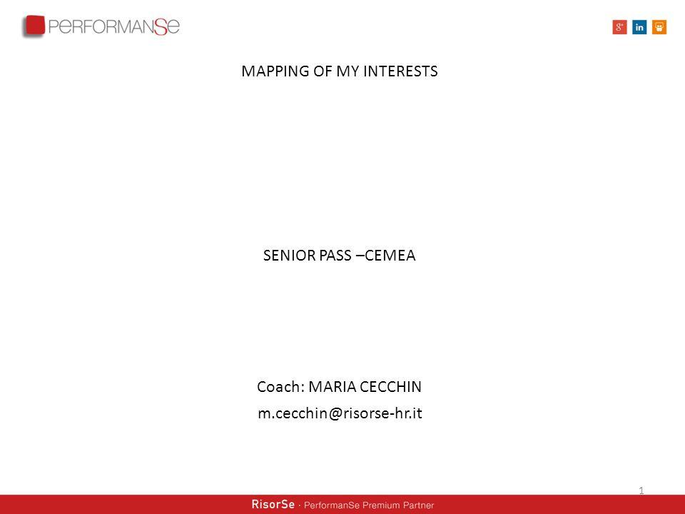 MAPPING OF MY INTERESTS SENIOR PASS –CEMEA Coach: MARIA CECCHIN m.cecchin@risorse-hr.it 1