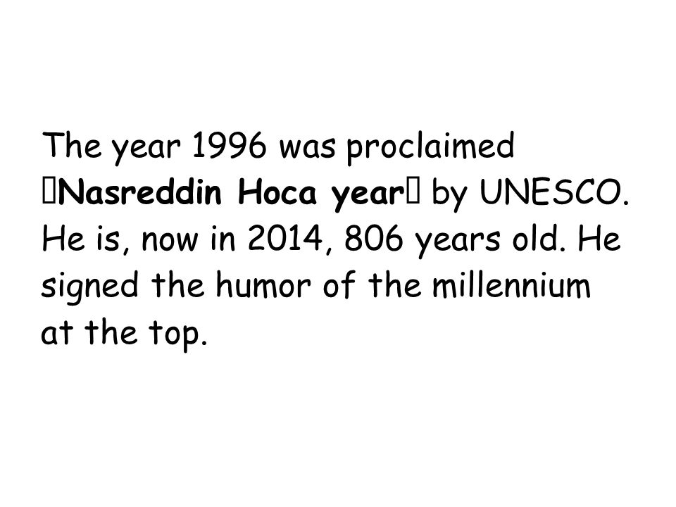 "The year 1996 was proclaimed ""Nasreddin Hoca year"" by UNESCO."