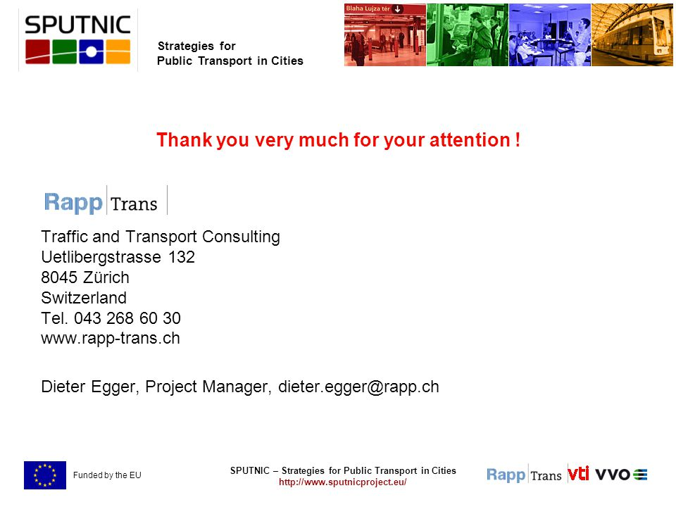 SPUTNIC – Strategies for Public Transport in Cities http://www.sputnicproject.eu/ Strategies for Public Transport in Cities Funded by the EU Thank you very much for your attention .