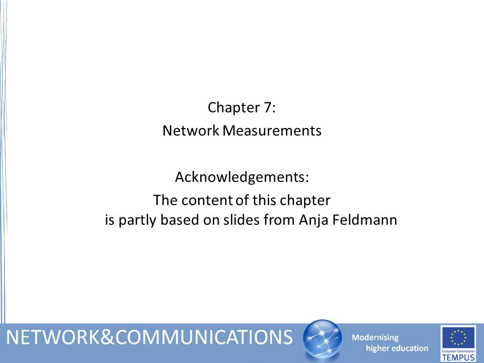 Chapter 7 Outline – Network Measurements Recapitulation: Why do we measure and how.