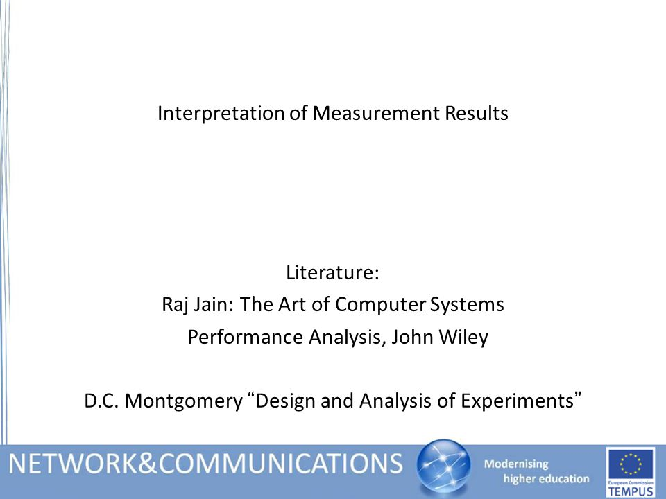 Interpretation of Measurement Results Literature: Raj Jain: The Art of Computer Systems Performance Analysis, John Wiley D.C.