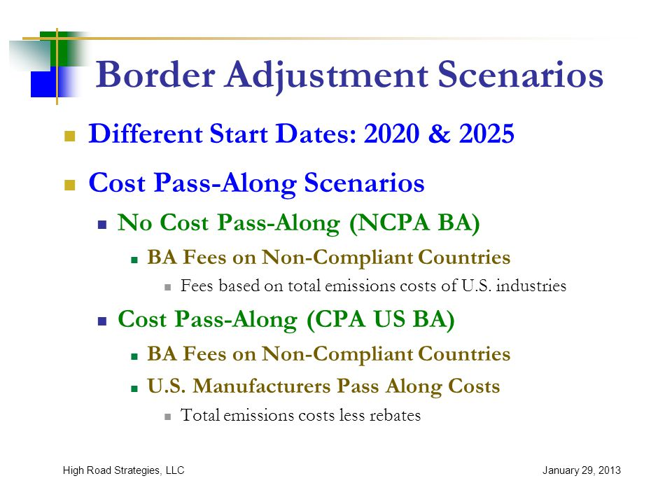 Border Adjustment Scenarios Different Start Dates: 2020 & 2025 Cost Pass-Along Scenarios No Cost Pass-Along (NCPA BA) BA Fees on Non-Compliant Countries Fees based on total emissions costs of U.S.