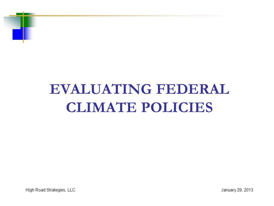 EVALUATING FEDERAL CLIMATE POLICIES January 29, 2013High Road Strategies, LLC