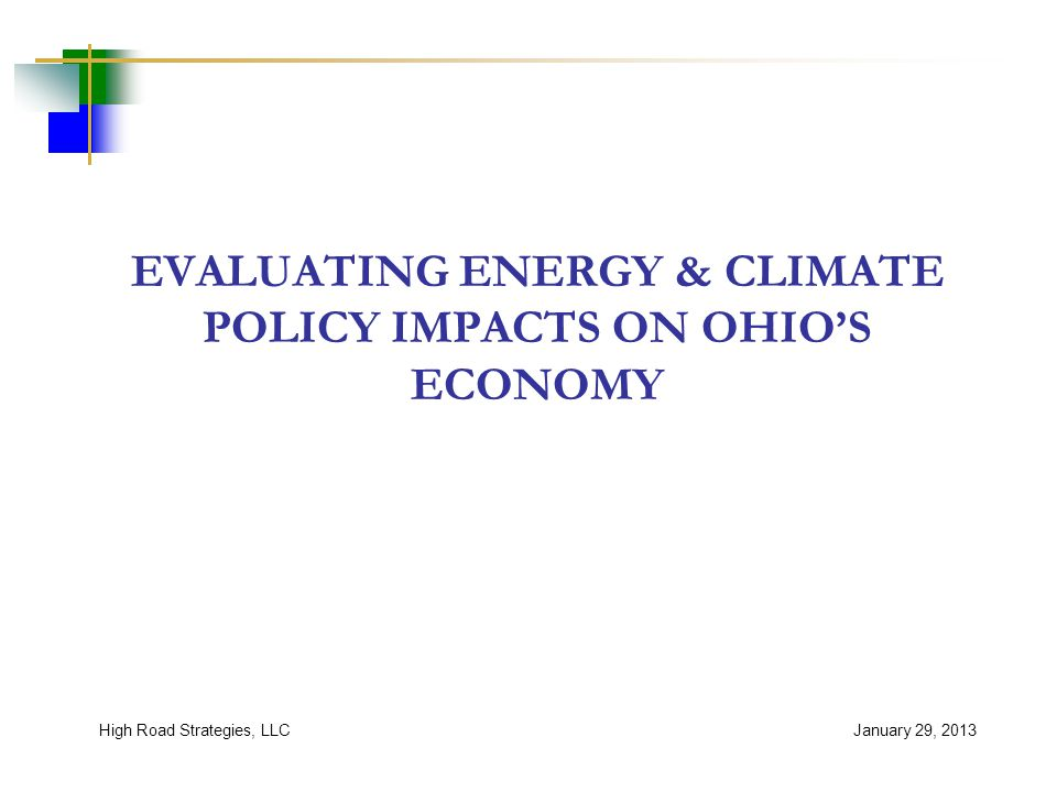 EVALUATING ENERGY & CLIMATE POLICY IMPACTS ON OHIO'S ECONOMY January 29, 2013High Road Strategies, LLC
