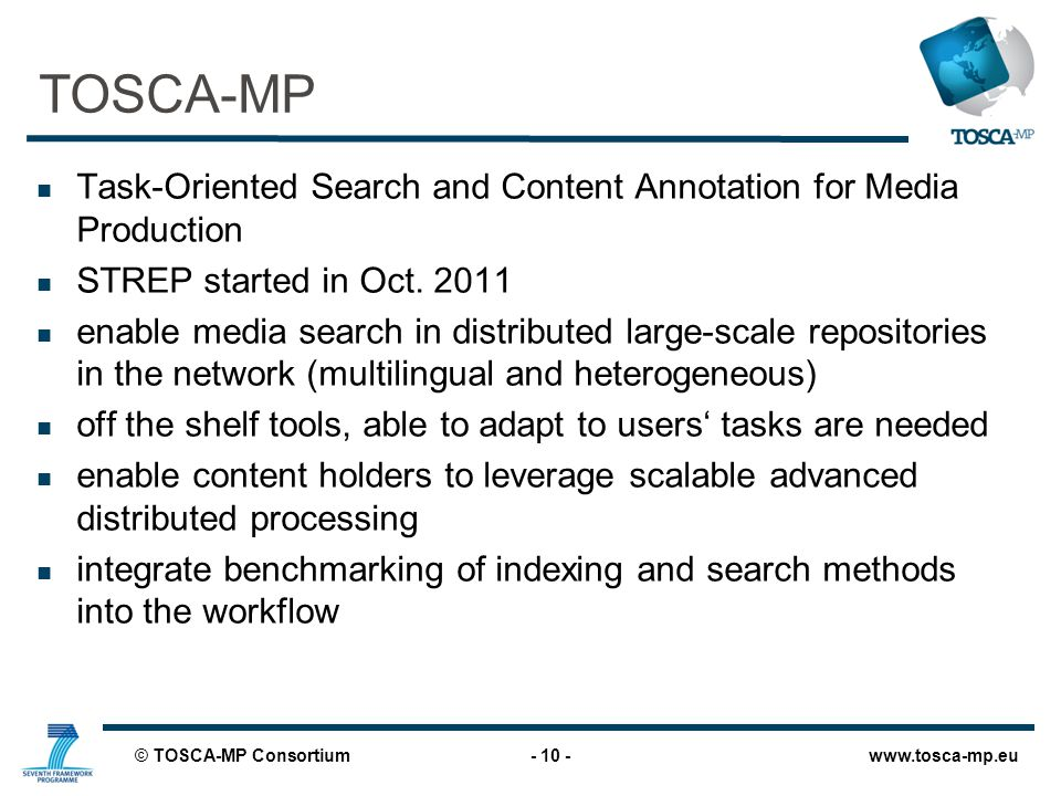 © TOSCA-MP Consortium TOSCA-MP Task-Oriented Search and Content Annotation for Media Production STREP started in Oct.