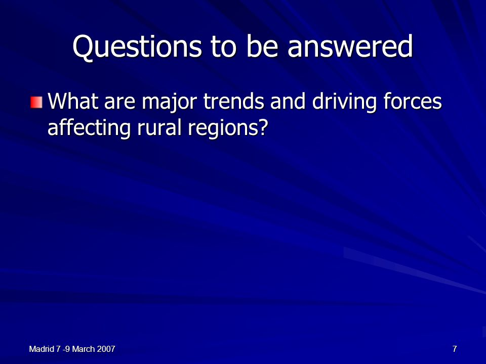 Madrid 7 -9 March 20077 Questions to be answered What are major trends and driving forces affecting rural regions