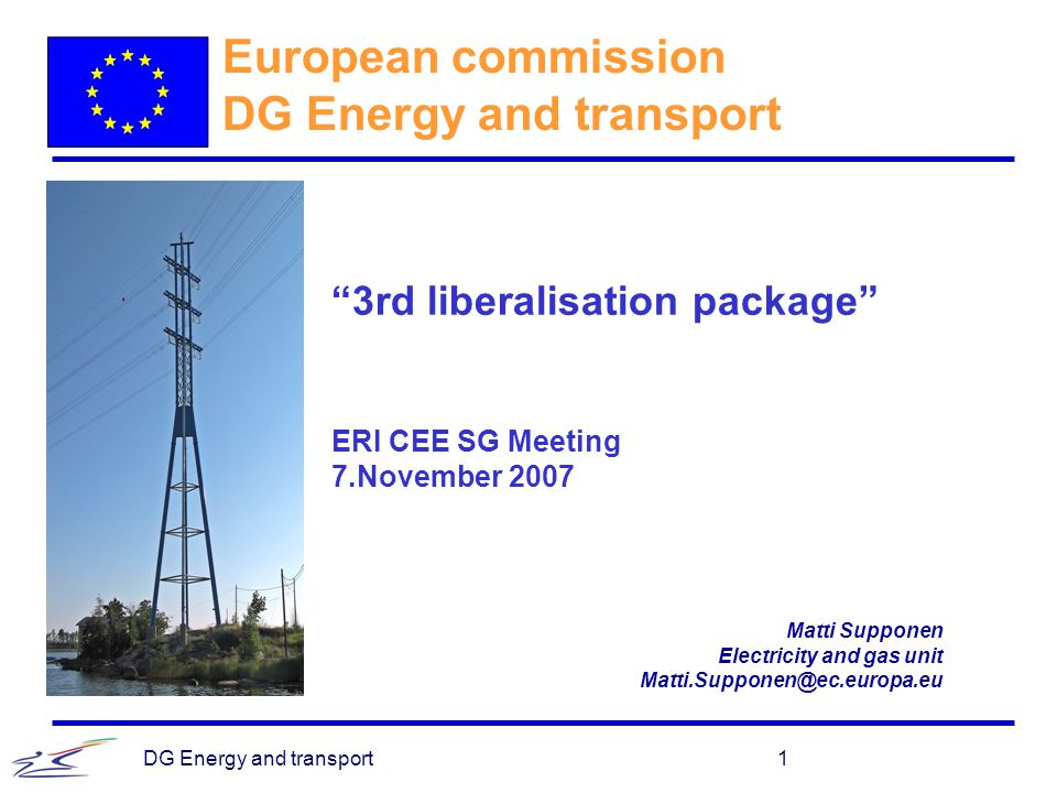 DG Energy and transport2 EU energy policy in construction Under preparation:  Climate change policy with emissions trading  Renewable targets and support mechanisms  Energy market package