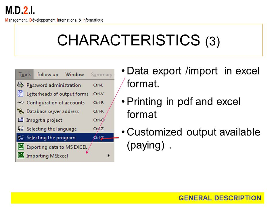 M.D.2.I. M anagement, D éveloppement I nternational & I nformatique CHARACTERISTICS (3) Data export /import in excel format. Printing in pdf and excel