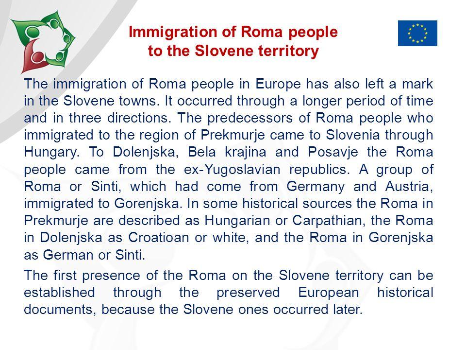 Hungarian or Carpathian Roma Croatioan or white Roma German Roma or Sinti Immigration of Roma people to the Slovene territory