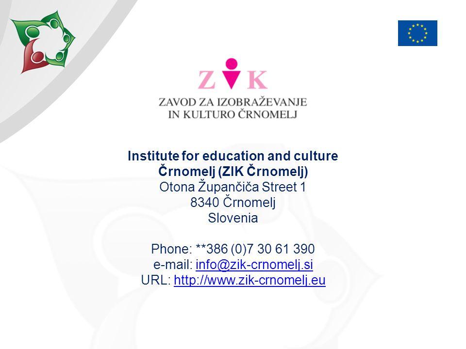 Institute for education and culture Črnomelj (ZIK Črnomelj) Otona Župančiča Street 1 8340 Črnomelj Slovenia Phone: **386 (0)7 30 61 390 e-mail: info@zik-crnomelj.si URL: http://www.zik-crnomelj.euinfo@zik-crnomelj.sihttp://www.zik-crnomelj.eu