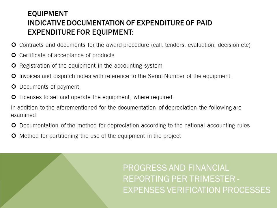 EQUIPMENT INDICATIVE DOCUMENTATION OF EXPENDITURE OF PAID EXPENDITURE FOR EQUIPMENT: Contracts and documents for the award procedure (call, tenders, evaluation, decision etc) Certificate of acceptance of products Registration of the equipment in the accounting system Invoices and dispatch notes with reference to the Serial Number of the equipment.