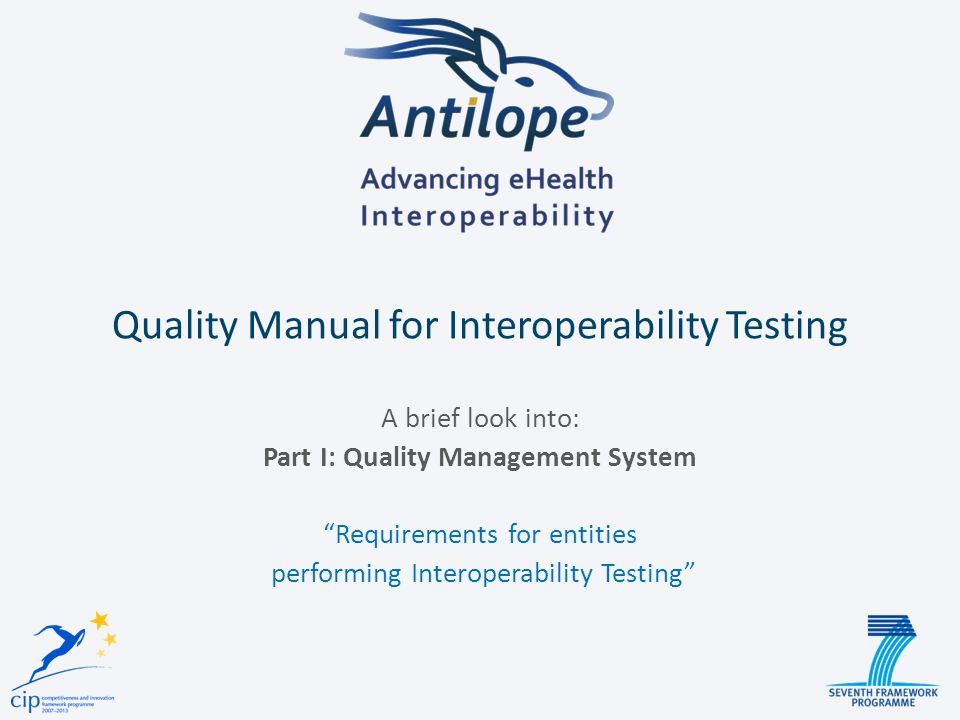 Quality Manual for Interoperability Testing A brief look into: Part I: Quality Management System Requirements for entities performing Interoperability Testing
