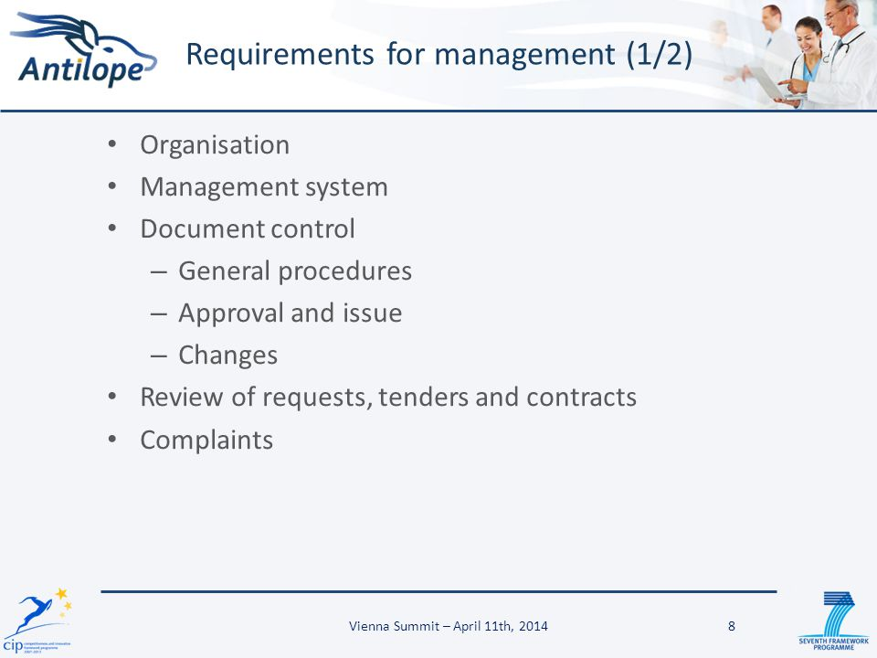 Organisation Management system Document control – General procedures – Approval and issue – Changes Review of requests, tenders and contracts Complaints 8 Requirements for management (1/2) Vienna Summit – April 11th, 2014
