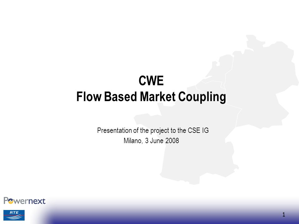 1 CWE Flow Based Market Coupling Presentation of the project to the CSE IG Milano, 3 June 2008