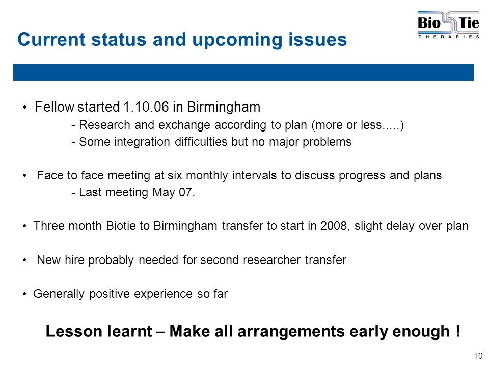 10 Current status and upcoming issues Fellow started 1.10.06 in Birmingham - Research and exchange according to plan (more or less.....) - Some integr