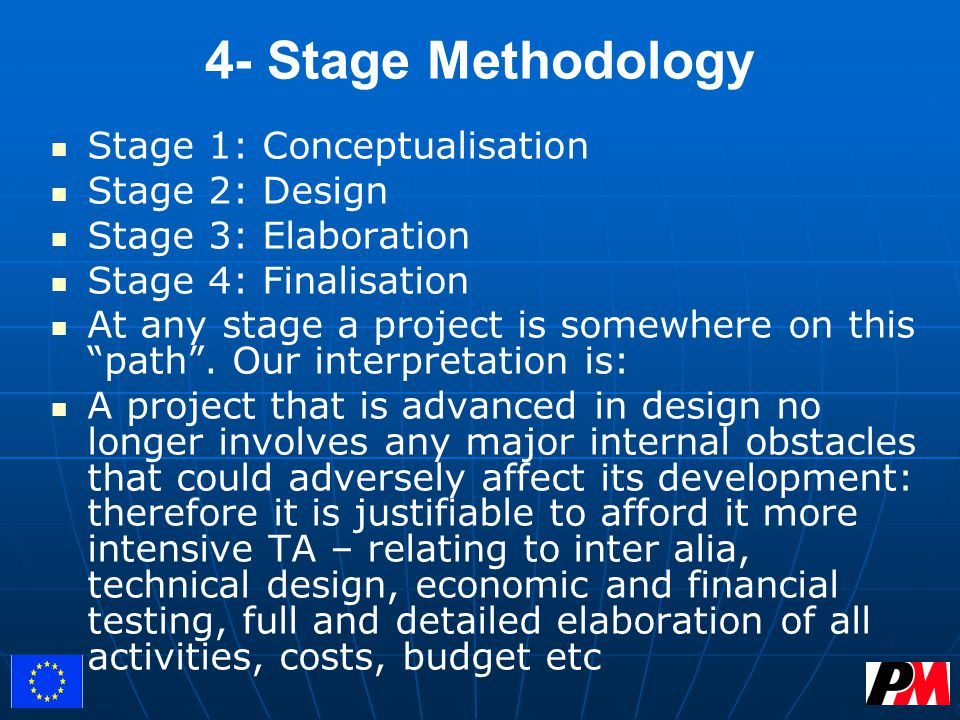 4- Stage Methodology Stage 1: Conceptualisation Stage 2: Design Stage 3: Elaboration Stage 4: Finalisation At any stage a project is somewhere on this path .