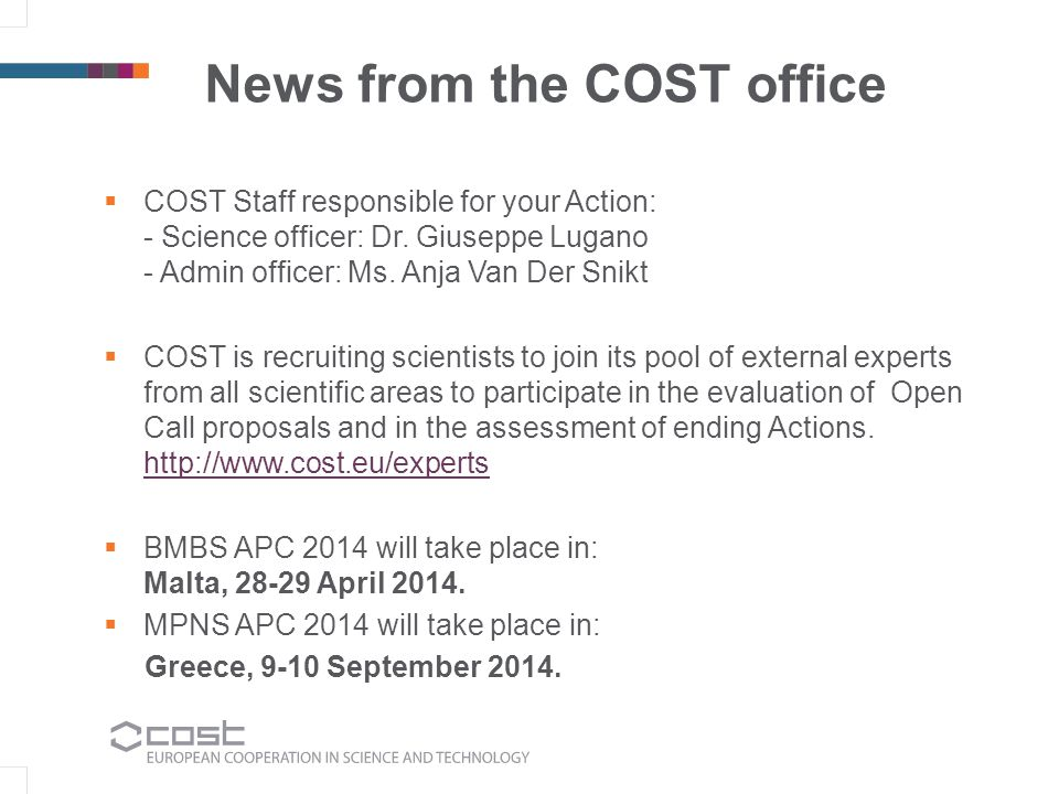 3 News from the COST office  COST Staff responsible for your Action: - Science officer: Dr.