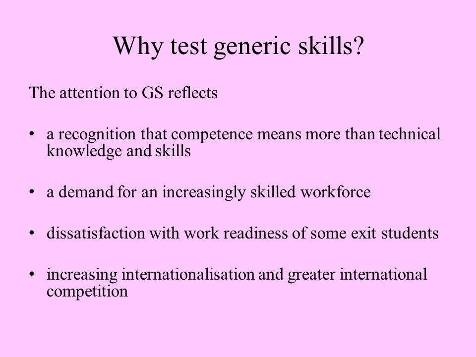 Why test generic skills.