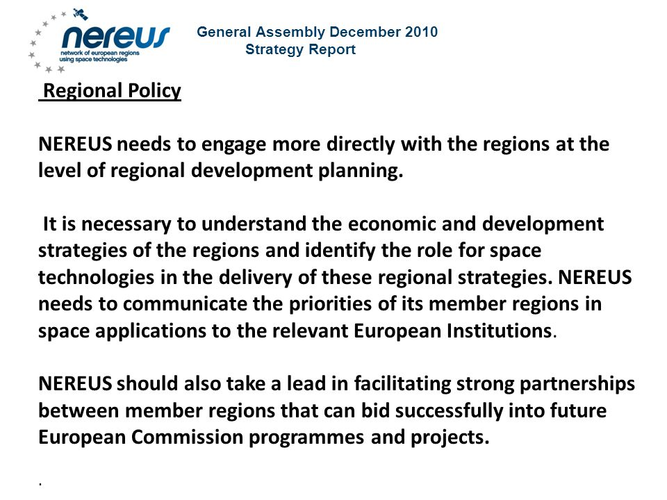 General Assembly December 2010 Strategy Report Regional Policy NEREUS needs to engage more directly with the regions at the level of regional development planning.