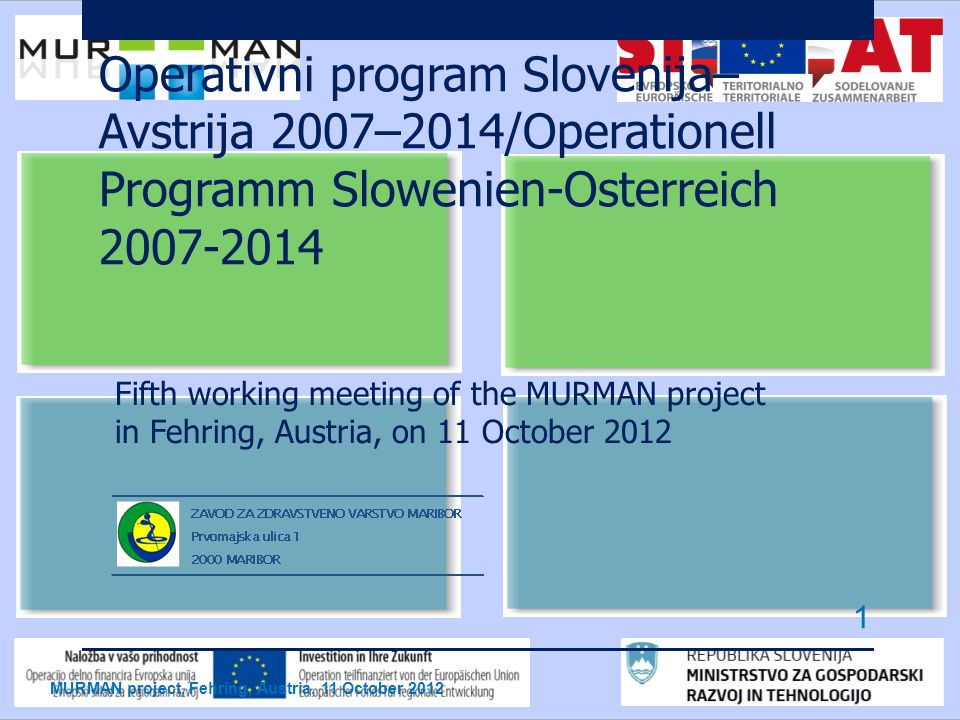 Operativni program Slovenija– Avstrija 2007–2014/Operationell Programm Slowenien-Osterreich Fifth working meeting of the MURMAN project in Fehring, Austria, on 11 October 2012 MURMAN project, Fehring, Austria, 11 October