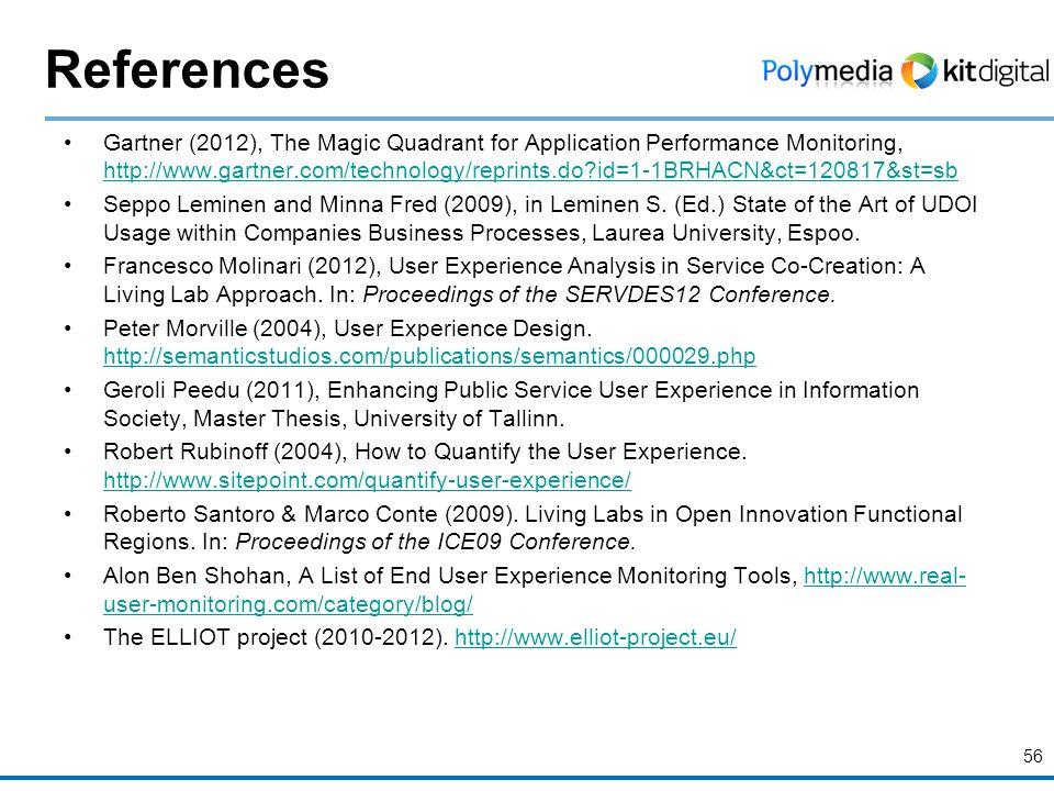 References Gartner (2012), The Magic Quadrant for Application Performance Monitoring, http://www.gartner.com/technology/reprints.do?id=1-1BRHACN&ct=12