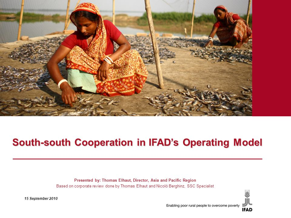 South-south Cooperation in IFAD's Operating Model ______________________________________________ Presented by: Thomas Elhaut, Director, Asia and Pacif